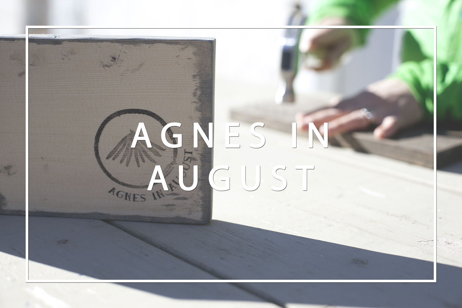 Makers in the Raw: Agnes in August